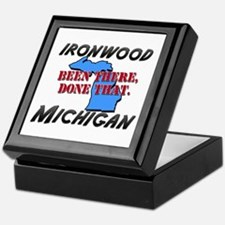 ironwood michigan - been there, done that Keepsake