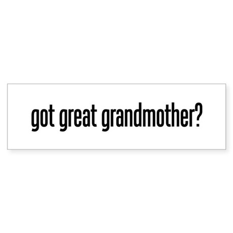 Got Great Grandmother? Bumper Sticker