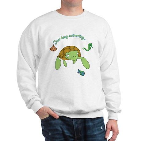 Just Keep Swimming! Sweatshirt