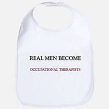 Real Men Become Occupational Therapists Bib