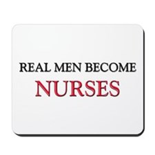 Real Men Become Nurses Mousepad