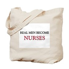 Real Men Become Nurses Tote Bag