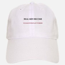 Real Men Become Nuclear Power Plant Workers Baseball Baseball Cap