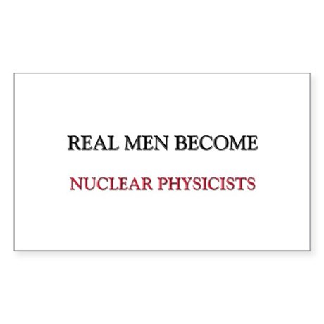 Real Men Become Nuclear Physicists Sticker (Rectan