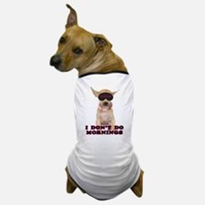 Chihuahua Mornings Dog T-Shirt