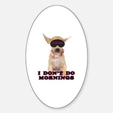 Chihuahua Mornings Oval Decal