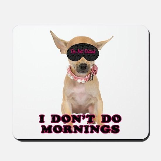 Chihuahua Mornings Mousepad