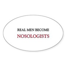 Real Men Become Nosologists Oval Decal