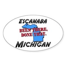 escanaba michigan - been there, done that Decal