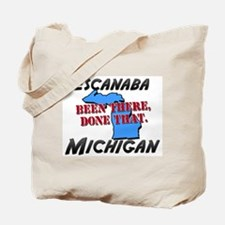 escanaba michigan - been there, done that Tote Bag