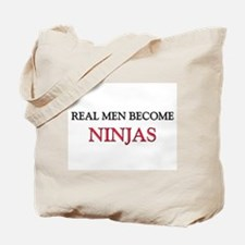 Real Men Become Ninjas Tote Bag
