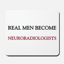 Real Men Become Neuroradiologists Mousepad