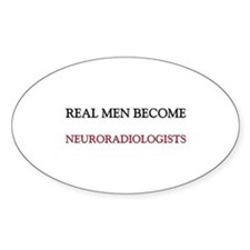 Real Men Become Neuroradiologists Oval Decal