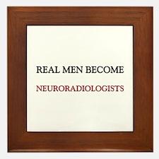 Real Men Become Neuroradiologists Framed Tile