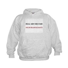 Real Men Become Neuroradiologists Hoodie