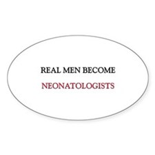Real Men Become Neonatologists Oval Decal
