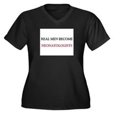 Real Men Become Neonatologists Women's Plus Size V