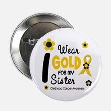 "I Wear Gold 12 Sister CHILD CANCER 2.25"" Button"