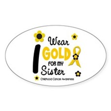I Wear Gold 12 Sister CHILD CANCER Oval Decal