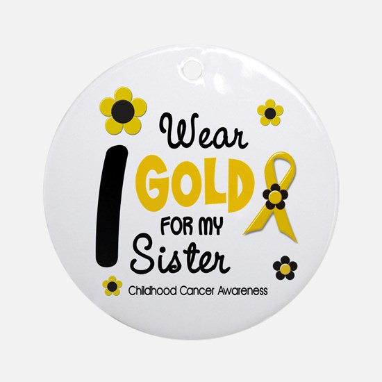 I Wear Gold 12 Sister CHILD CANCER Ornament (Round