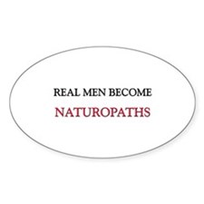Real Men Become Naturopaths Oval Decal