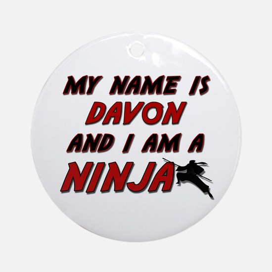 my name is davon and i am a ninja Ornament (Round)