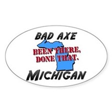 bad axe michigan - been there, done that Decal