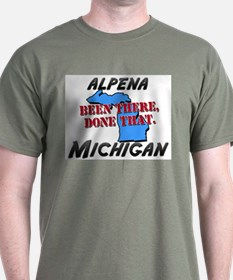alpena michigan - been there, done that T-Shirt