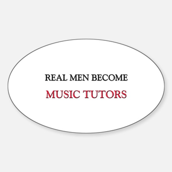 Real Men Become Music Tutors Oval Decal