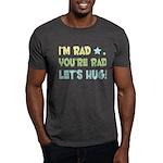 I'm Rad, You're Rad, Let's Hug Dark T-Shirt