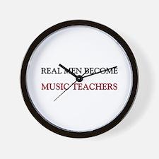 Real Men Become Music Teachers Wall Clock