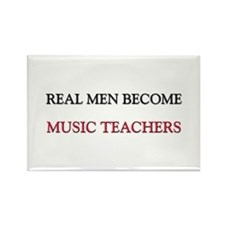Real Men Become Music Teachers Rectangle Magnet