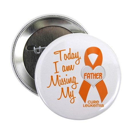 "Missing My Father 1 LEUKEMIA 2.25"" Button"