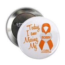 "Missing My Mommy 1 LEUKEMIA 2.25"" Button"