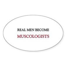 Real Men Become Muscologists Oval Decal
