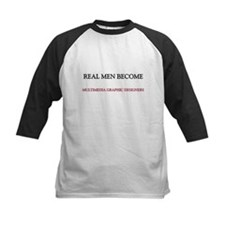 Real Men Become Multimedia Graphic Designers Tee