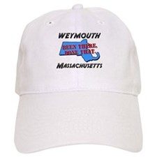 weymouth massachusetts - been there, done that Baseball Cap