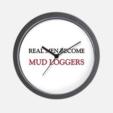 Real Men Become Mud Loggers Wall Clock
