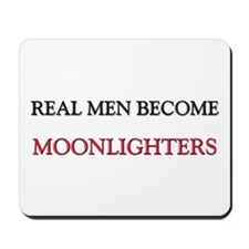 Real Men Become Moonlighters Mousepad