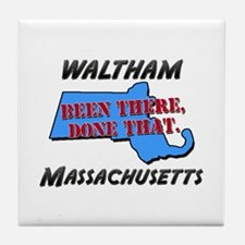 waltham massachusetts - been there, done that Tile