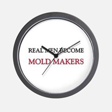 Real Men Become Mold Makers Wall Clock