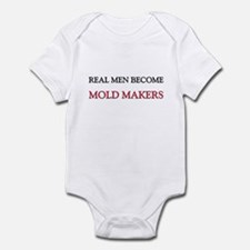 Real Men Become Mold Makers Infant Bodysuit