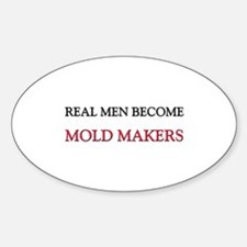 Real Men Become Mold Makers Oval Decal