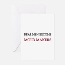 Real Men Become Mold Makers Greeting Cards (Pk of