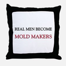 Real Men Become Mold Makers Throw Pillow
