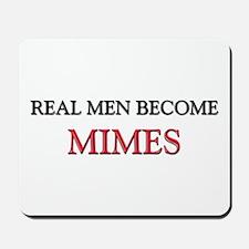 Real Men Become Mimes Mousepad