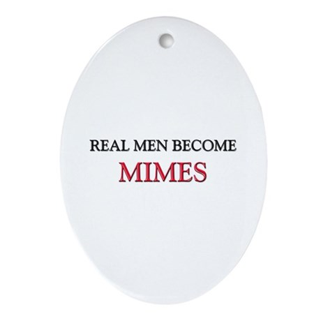 Real Men Become Mimes Oval Ornament