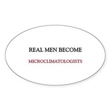 Real Men Become Microclimatologists Oval Decal