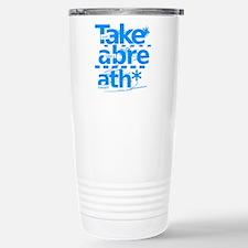 Take A Breath. Stainless Steel Travel Mug