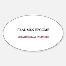 Real Men Become Metallurgical Engineers Decal